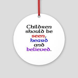 Seen, heard & believed Ornament (Round)