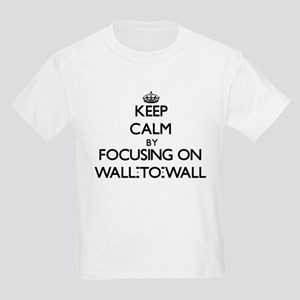 Keep Calm by focusing on Wall-To-Wall T-Shirt