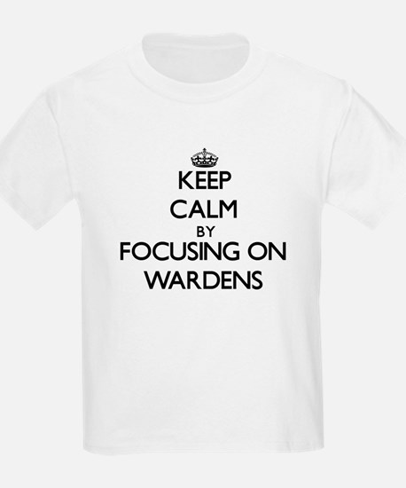 Keep Calm by focusing on Wardens T-Shirt