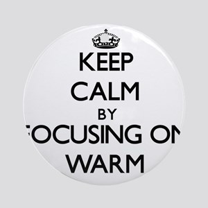 Keep Calm by focusing on Warm Ornament (Round)