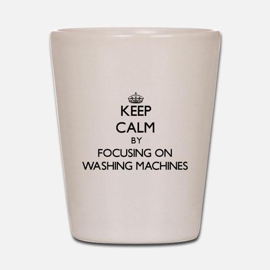 Keep Calm by focusing on Washing Machin Shot Glass