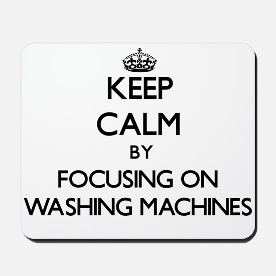 Keep Calm by focusing on Washing Machine Mousepad