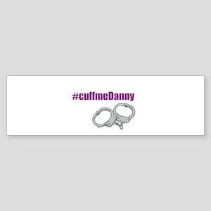 Cuff Me Danny alternate Bumper Sticker