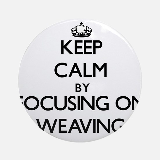 Keep Calm by focusing on Weaving Ornament (Round)