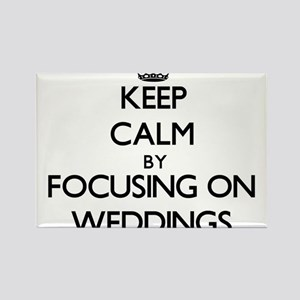 Keep Calm by focusing on Weddings Magnets