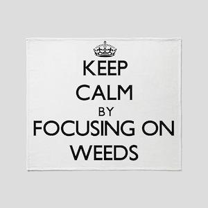 Keep Calm by focusing on Weeds Throw Blanket
