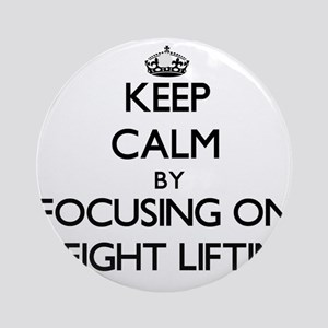 Keep Calm by focusing on Weight L Ornament (Round)