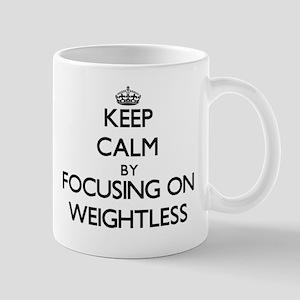 Keep Calm by focusing on Weightless Mugs
