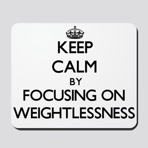 Keep Calm by focusing on Weightlessness Mousepad