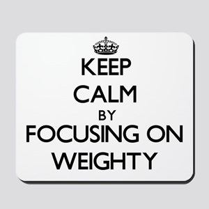 Keep Calm by focusing on Weighty Mousepad