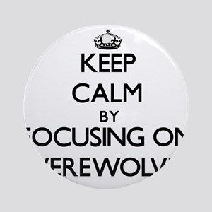 Keep Calm by focusing on Werewolv Ornament (Round)