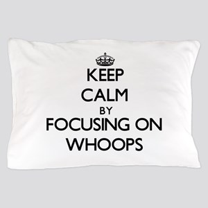 Keep Calm by focusing on Whoops Pillow Case