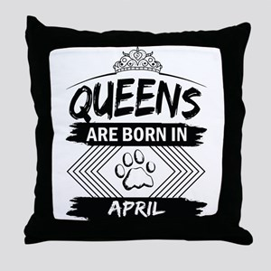 Queens Are Born In April Throw Pillow
