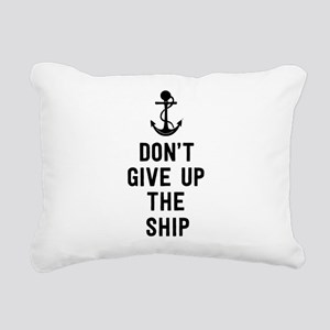 Don't give up the ship Rectangular Canvas Pillow