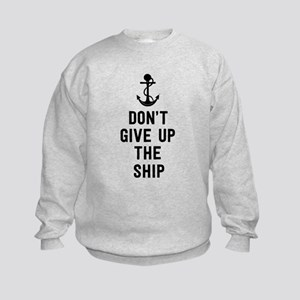 Don't give up the ship Sweatshirt