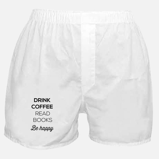 Drink coffee read books be happy Boxer Shorts