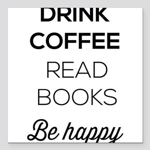 Drink coffee read books be happy Square Car Magnet