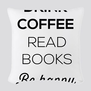 Drink coffee read books be happy Woven Throw Pillo