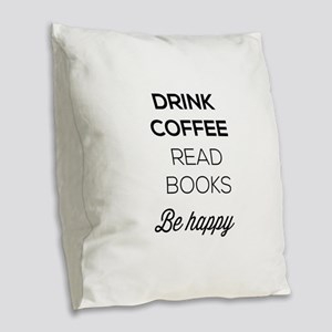 Drink coffee read books be happy Burlap Throw Pill