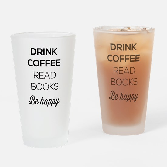 Drink coffee read books be happy Drinking Glass