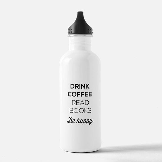Drink coffee read books be happy Water Bottle