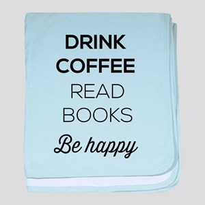 Drink coffee read books be happy baby blanket