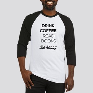 Drink coffee read books be happy Baseball Jersey