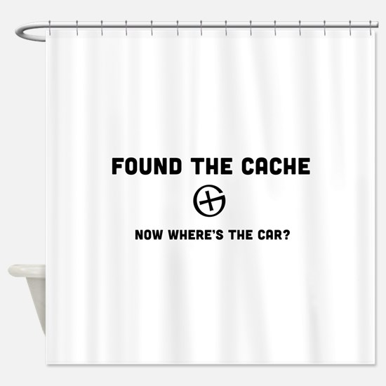 Found the cache now where's the car? Shower Curtai