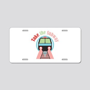 Take The Subway Aluminum License Plate