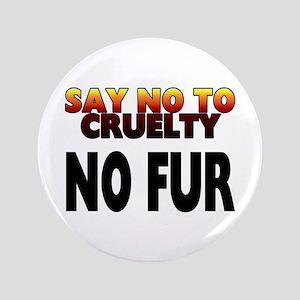 "Say no to cruelty. No fur - 3.5"" Button"