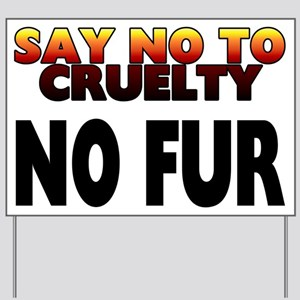 Say no to cruelty. No fur - Yard Sign