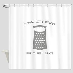 I Feel Grate Shower Curtain