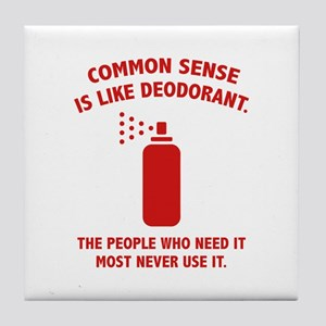 Common Sense Is Like Deodorant Tile Coaster