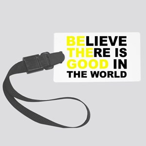 Believe There Is Good In The Wor Large Luggage Tag