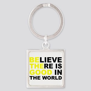 Believe There Is Good In The World Keychains