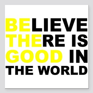 """Believe There Is Good In Square Car Magnet 3"""" x 3"""""""