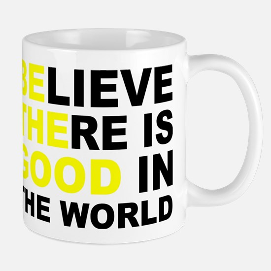 Believe There Is Good In The World Mugs