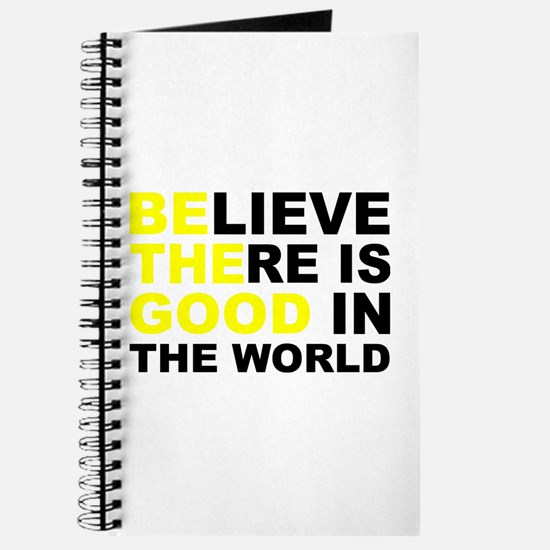 Believe There Is Good In The World Journal