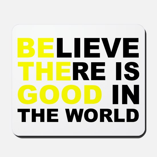 Believe There Is Good In The World Mousepad