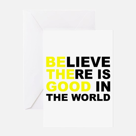 Believe There Is Good In The World Greeting Cards