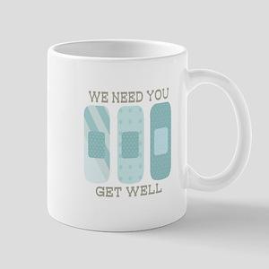 We Need You Get Well Mugs