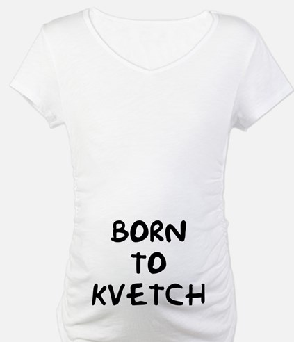 """Born to Kvetch text-only"" Shirt"
