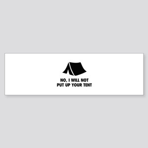 No, I Will Not Put Up Your Tent. Sticker (Bumper)