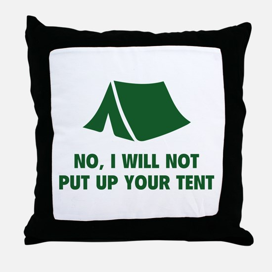 No, I Will Not Put Up Your Tent. Throw Pillow