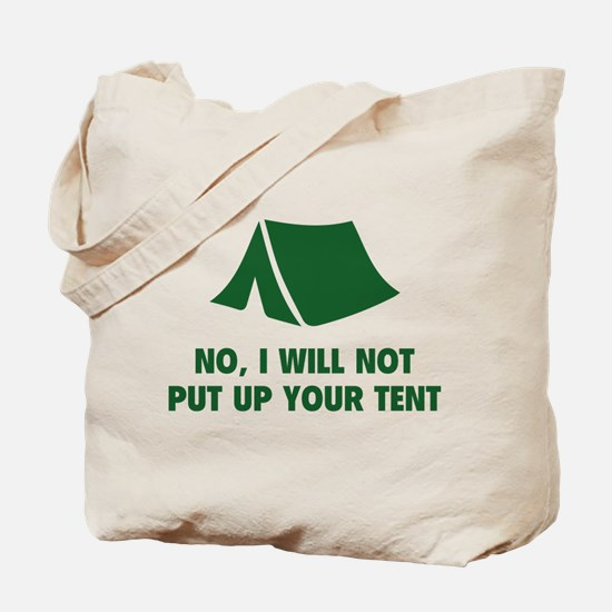 No, I Will Not Put Up Your Tent. Tote Bag