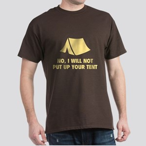 No, I Will Not Put Up Your Tent. Dark T-Shirt