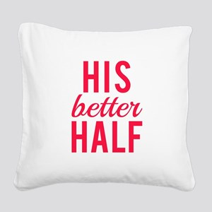 His better half Square Canvas Pillow