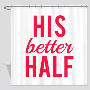 His better half Shower Curtain
