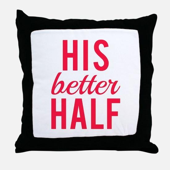 His better half Throw Pillow
