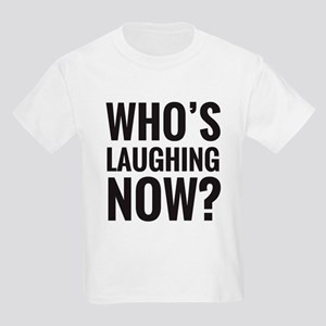 Who's laughing now? T-Shirt